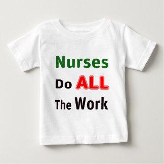 Nurses Do All The Work Baby T-Shirt