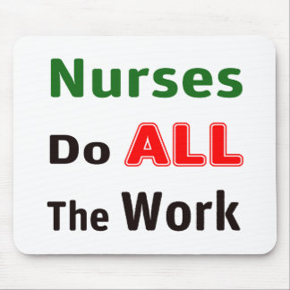 Nurses Do All The Work Mouse Pad