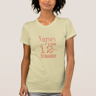 Nurses do it 12 hrs straight!-Pink T-shirt