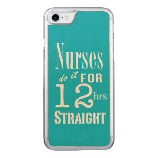 Nurses do it 12 hrs straight!-Text Design Carved iPhone 7 Case