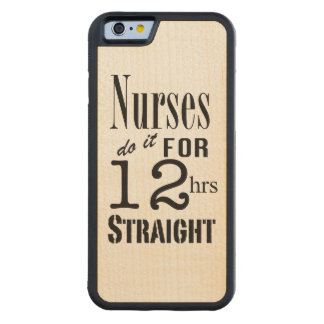 Nurses do it 12 hrs straight!-Text Design Carved Maple iPhone 6 Bumper Case