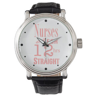 Nurses do it 12 hrs straight!Text Design Wrist Watch