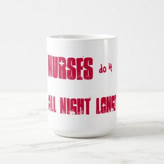 Nurses do it all night long! coffee mug