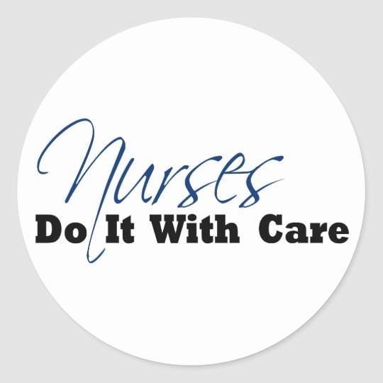 Nurses Do It With Care Classic Round Sticker