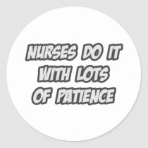 Nurses Do It With Lots of Patience Round Stickers