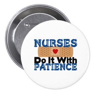 Nurses Do It With Patience Button