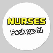 Nurses ... F-ck Yeah! Classic Round Sticker