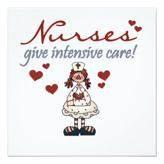 Nurses Give Intensive Care t-shirts and Gifts 5.25x5.25 Square Paper Invitation Card