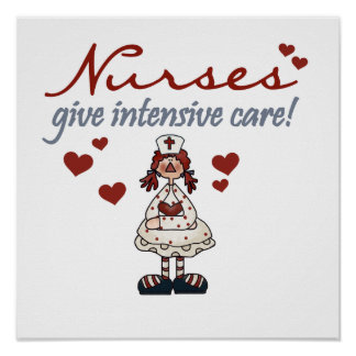 Nurses Give Intensive Care t-shirts and Gifts Poster
