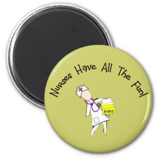 Nurses Have All The Fun!  Nurse Gifts Magnet