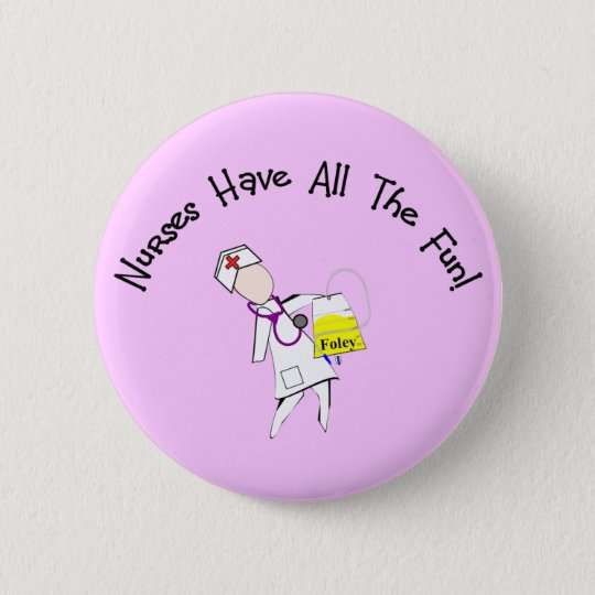 Nurses Have All The Fun!  Nurse Gifts Pinback Button