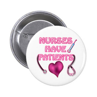 Nurses Have Patients! Pinback Button