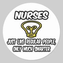 Nurses...Like Regular People, Only Smarter Classic Round Sticker