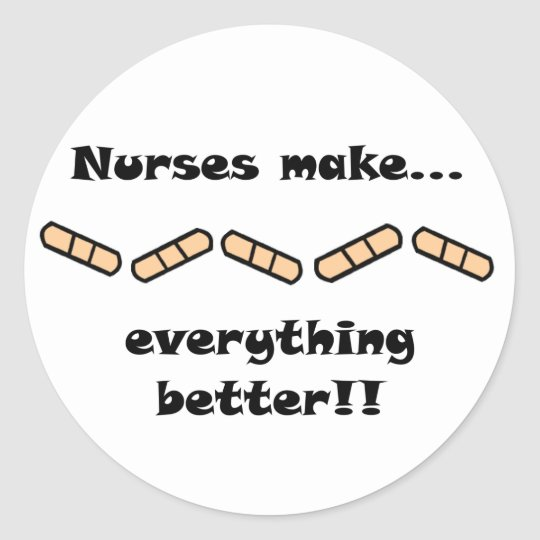 Nurses Make EVERYTHING Better Classic Round Sticker