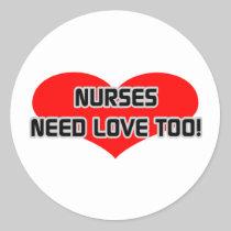 Nurses Need Love Too Sticker