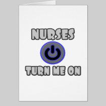 Nurses Turn Me On Greeting Card
