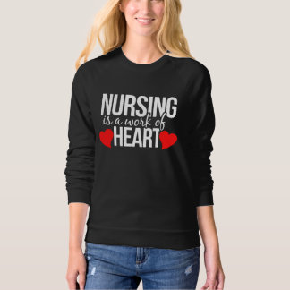 Nursing is a work of HEART Sweatshirt
