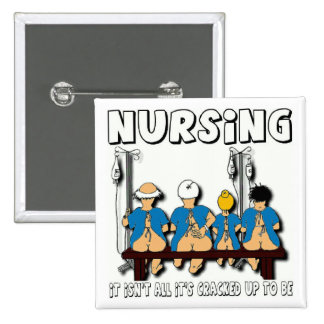 Nursing, It's Not All It's Cracked Up To Be Button