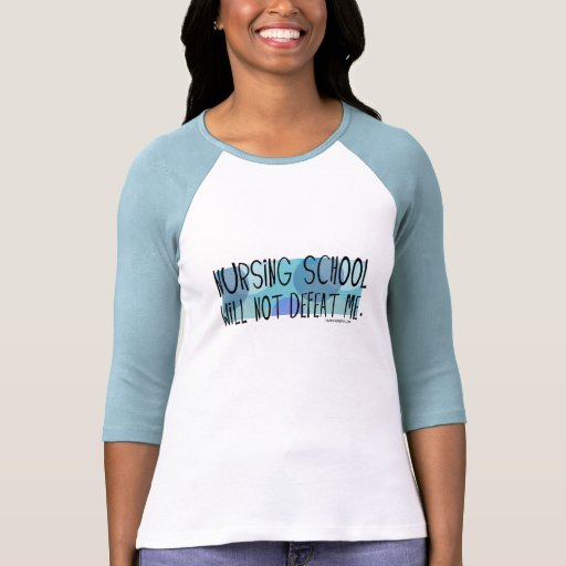 Nursing School will not Defeat Me T Shirts