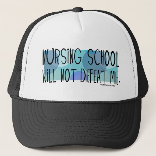 Nursing School will not Defeat Me Trucker Hat