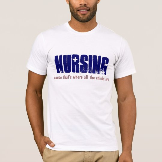 NURSING where the chicks are T-Shirt