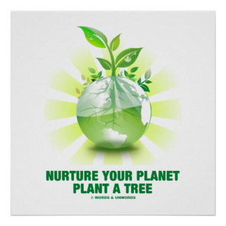 Nurture Your Planet Plant A Tree (Planet Earth) Poster
