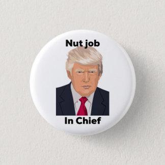 Nut Job in Chief Anti Trump Protest Funny Pinback Button