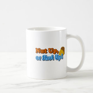 Nut Up or Shut Up Design Coffee Mug