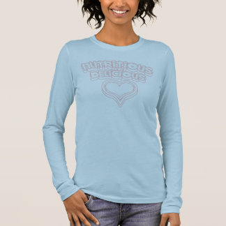 Nutricious-And-Delicious Long Sleeve T-Shirt