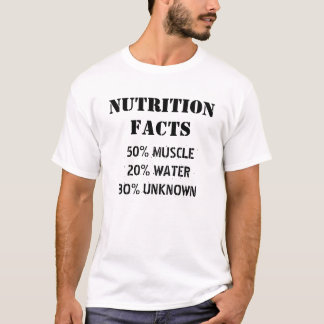 NUTRITION FACTS, 50% MUSCLE20% WATER30% UNKNOWN T-Shirt