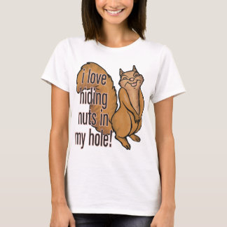 Nuts in my Hole! Funny Squirrel Shirt