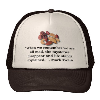 """nuts, """"When we remember we are all mad, the mys... Mesh Hat"""