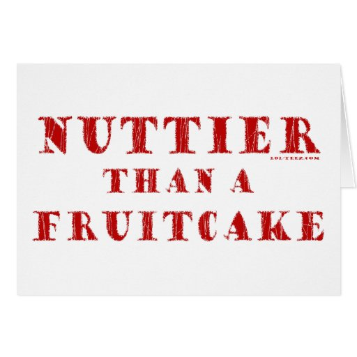Nuttier Than a Fruitcake Card