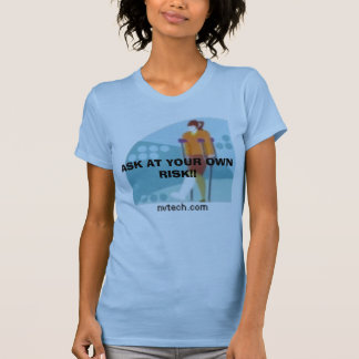 NVTech_vc019731, ASK AT YOUR OWN RISK!! T-Shirt