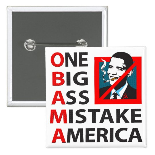 O.B.A.M.A. -- Obama: One Big Ass Mistake America Pinback Button