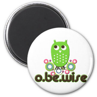 O Be Wise Magnet