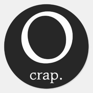 O, crap. classic round sticker