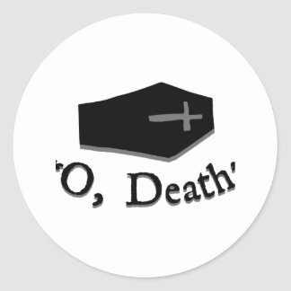 O, Death Classic Round Sticker