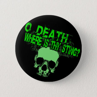 O Death Where Is Thy Sting Pinback Button