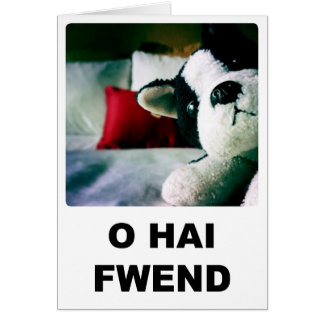 O Hai Fwend Card