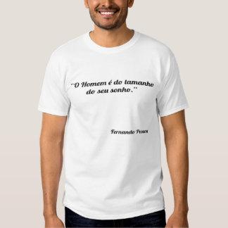 O Homem é do tamanho do seu sonho. Shirts