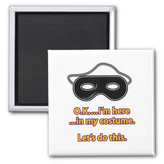 O.K. I'm in my costume – Let's do this Magnet