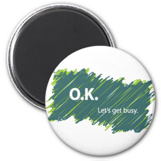 O.K. – Let's get busy 2 Inch Round Magnet