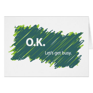 O.K. – Let's get busy Card