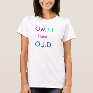 O, M, J, !, I Have, O.J.D T-Shirt