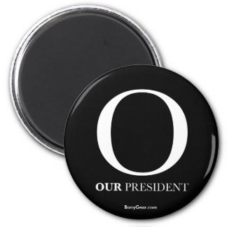 """""""O - Our President"""" Round Magnet"""