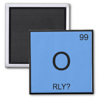 O - RLY Chemistry Element Symbol Meme T-Shirt Fridge Magnet