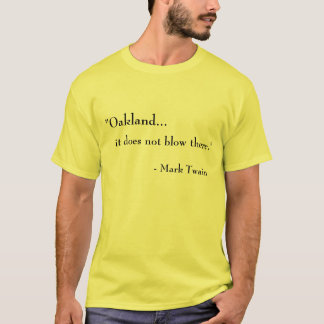 Oakland... It does not blow there. T-Shirt