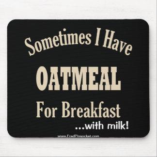 Oatmeal for Breakfast...w/Milk! Mouse Pad