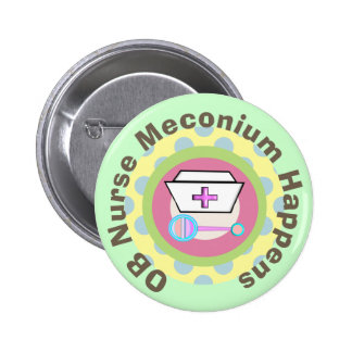 "OB Nurse Gifts ""Meconium Happens"" 2 Inch Round Button"